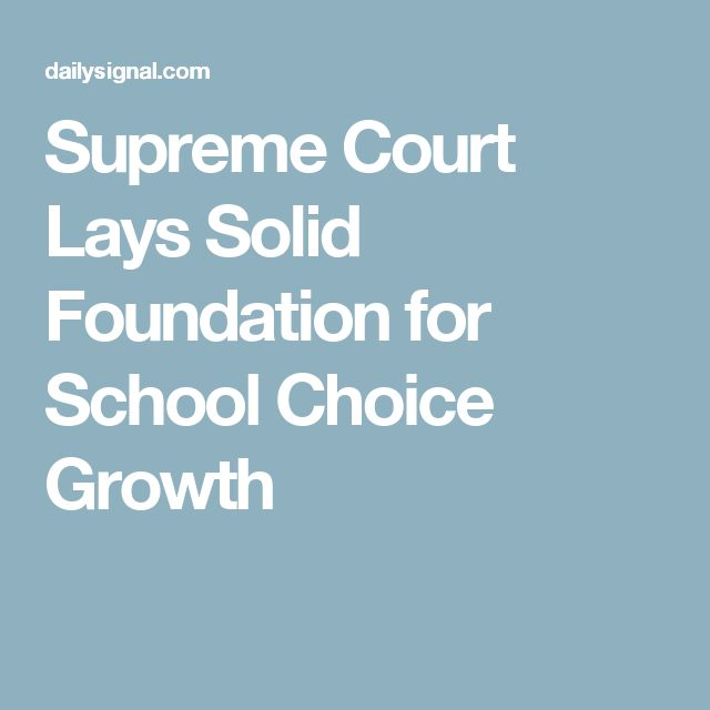 Supreme Court Lays Solid Foundation for School Choice Growth