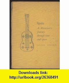 Spain A Musicians Journey Through Time and Space Volume I Walter Starkie ,   ,  , ASIN: B001VO3XZS , tutorials , pdf , ebook , torrent , downloads , rapidshare , filesonic , hotfile , megaupload , fileserve