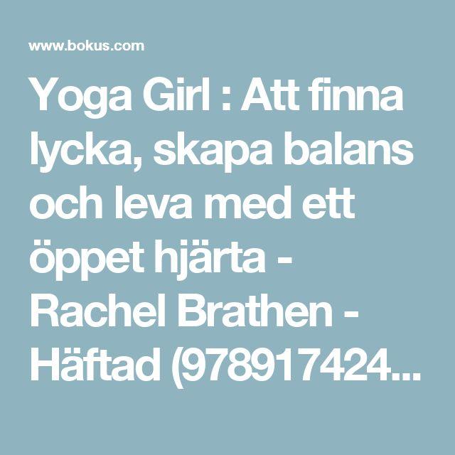 Yoga Girl : Att finna lycka, skapa balans och leva med ett öppet hjärta - Rachel Brathen - Häftad (9789174245608) | Bokus
