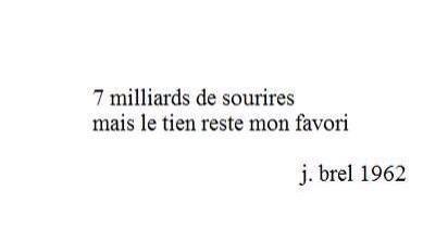7 milliards de sourires mais le tien reste mon favori. ~ Jacques Brel