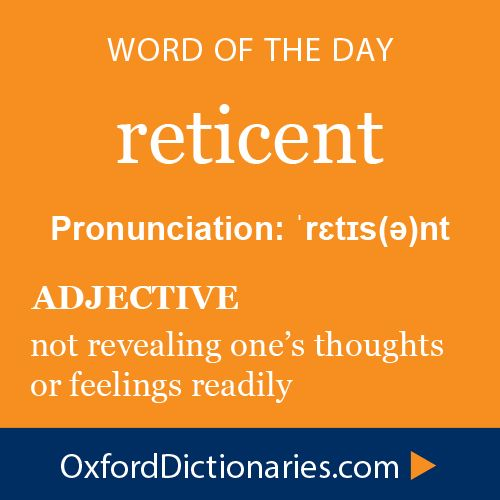 reticent (adjective): not revealing one's thoughts or feelings readily. Word of the Day for 12 December 2014 #WOTD #WordoftheDay #reticent