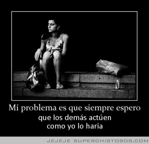 Mi Problema Es Que Siempre Espero
