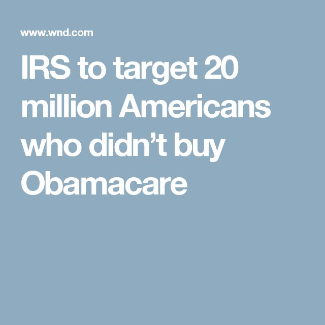 "IRS to target 20 million Americans who didn't buy Obamacare ""Need to TARGET the young & healthy"""
