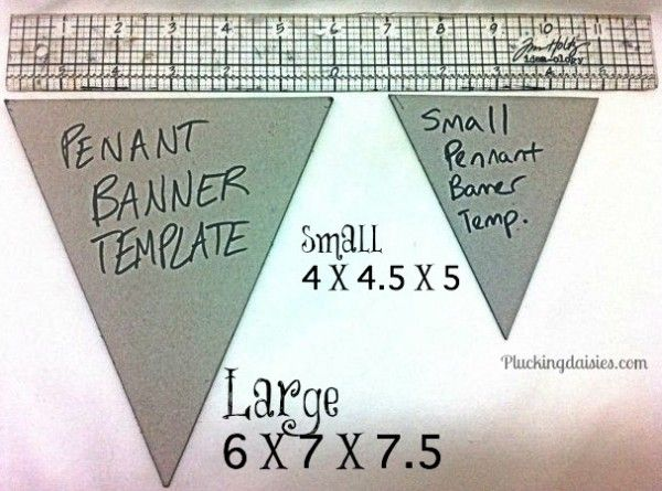 Creating a Pennant Template. For large Pennants measure 6 in across, 7 in from the center (this will form your point) and 7.5 in on either side. For small pennants measure 4in x 4.5in x 5 in. *You can adjust the size of your pennants by adding or subtracting .5 in across the board.