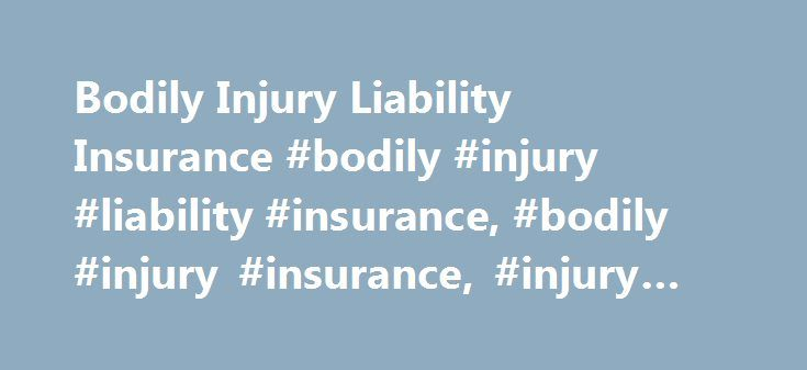 Bodily Injury Liability Insurance #bodily #injury #liability #insurance, #bodily #injury #insurance, #injury #insurance http://japan.remmont.com/bodily-injury-liability-insurance-bodily-injury-liability-insurance-bodily-injury-insurance-injury-insurance/  # Bodily Injury Liability Insurance Bodily Injury Liability insurance is always combined with Property Damage Liability coverage to make up the Liability insurance portion of a commercial auto insurance policy. If you cause an accident that…