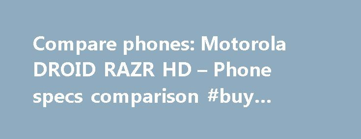 Compare phones: Motorola DROID RAZR HD – Phone specs comparison #buy #phones http://mobile.remmont.com/compare-phones-motorola-droid-razr-hd-phone-specs-comparison-buy-phones/  Motorola DROID RAZR HD Positioning – This field shows the positioning systems supported by the device. There are three main types: GPS, A-GPS and GLONASS. GPS – This is one of the most widespread global positioning technologies, developed and maintained by the U.S. government. It uses satellites in order to detect…