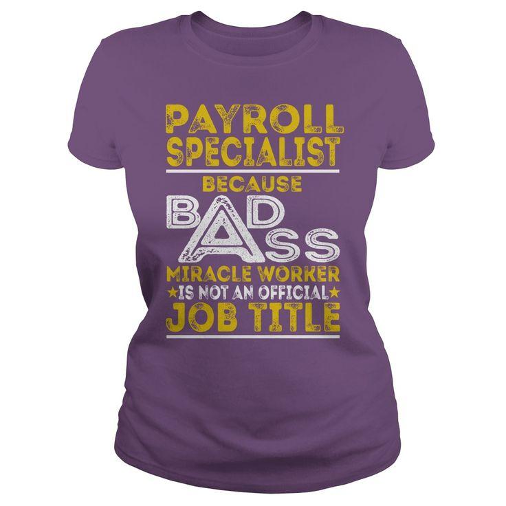 Payroll Specialist Because BADASS Miracle Worker Job Shirts #gift - payroll analyst job description