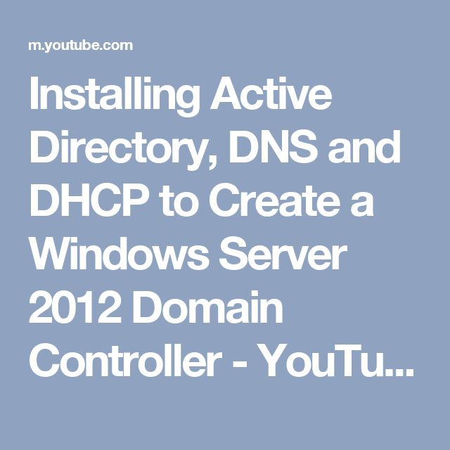 Installing Active Directory, DNS and DHCP to Create a Windows Server 2012 Domain Controller - YouTube