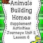 Animals  Building  Homes  Supplement   Activities  Journeys Unit 2  Lesson 6  Table of Contents  Base word and prefix Trees p. 4-7  Five Fab Animal Homes p....