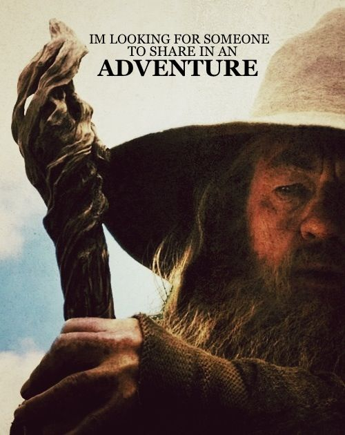"""""""Im looking for someone to share in an adventure"""" #gandalf #lotr #hobbit #adventure"""