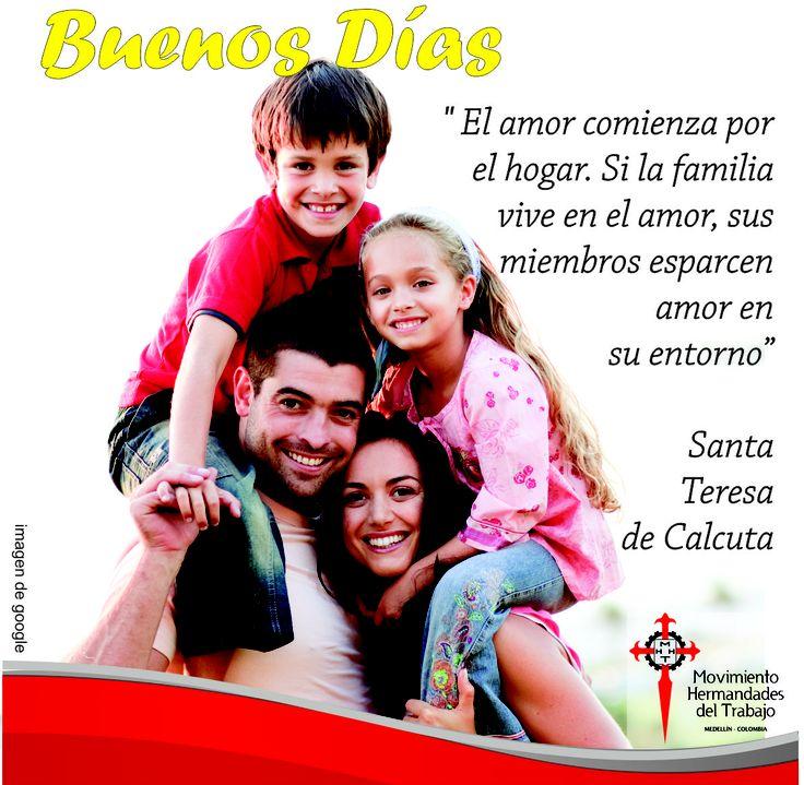 """""""El amor comienza por el hogar. Si la familia vive en el amor, sus miembros esparcen amor en su entorno"""" Santa Teresa de Calcuta"""