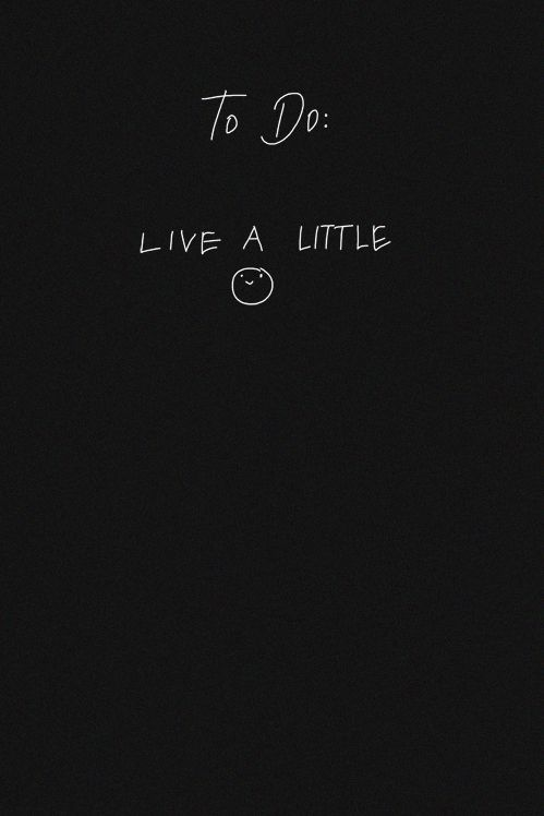 To Do: Live a little. Note to self. Live Laugh Love