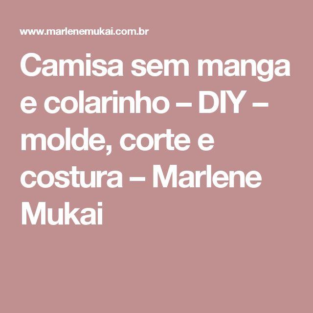 Camisa sem manga e colarinho – DIY – molde, corte e costura – Marlene Mukai