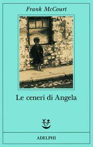 Le ceneri di Angela - Frank McCourt - Adelphi Edizioni