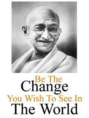 ~Mahatma Gandhi