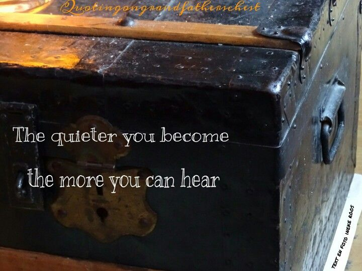 The quieter you become....