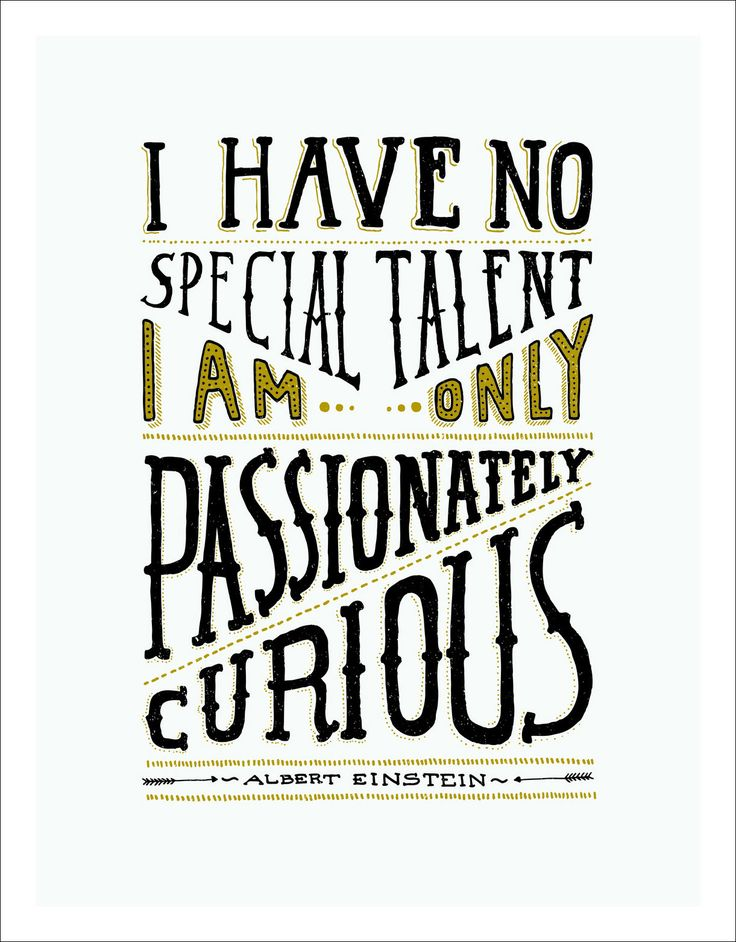 I Have No Special Talent; I am Only Passionately Curious -Albert Einstein Despite all the memes that circulate Facebook, Albert Einstein actually did say this! Embrace curiosity daily. $12.50 Elementem Photography, canvas, available in 2 sizes, quotes, home decor, Albert Einstein, engineering, motivation, office art