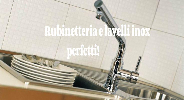 Rubinetteria e lavelli inox perfetti, puliti e lucenti!