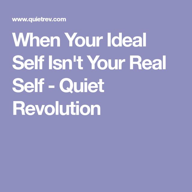 When Your Ideal Self Isn't Your Real Self - Quiet Revolution