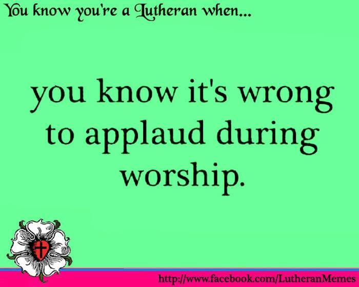 obviously... #lutheran #humor... I always think how odd it is when ppl clap after worship.. I'm like... That's for you Jesus.