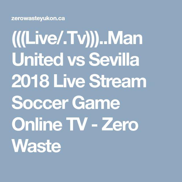 (((Live/.Tv)))..Man United vs Sevilla 2018 Live Stream Soccer Game Online TV - Zero Waste