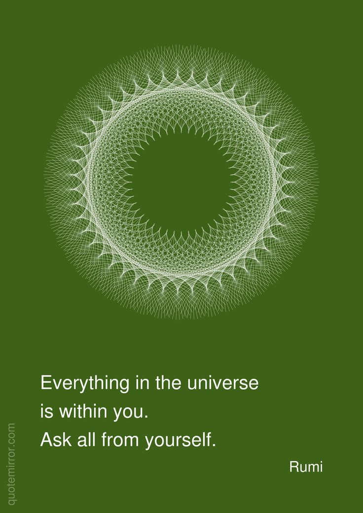 """""""Everything in the universe is within you. Ask all from yourself."""" ~Rumi ..*"""