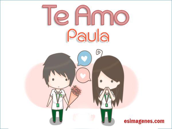 Te Amo Paula - Imágenes Tarjetas Postales con Nombres | Feliz Cumpleaños