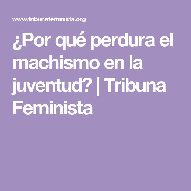 ¿Por qué perdura el machismo en la juventud? | Tribuna Feminista