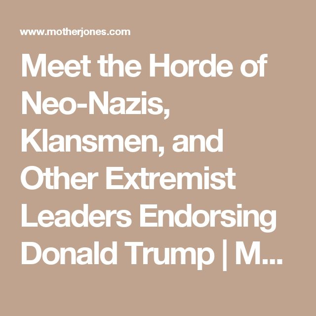 Meet the Horde of Neo-Nazis, Klansmen, and Other Extremist Leaders Endorsing Donald Trump | Mother Jones
