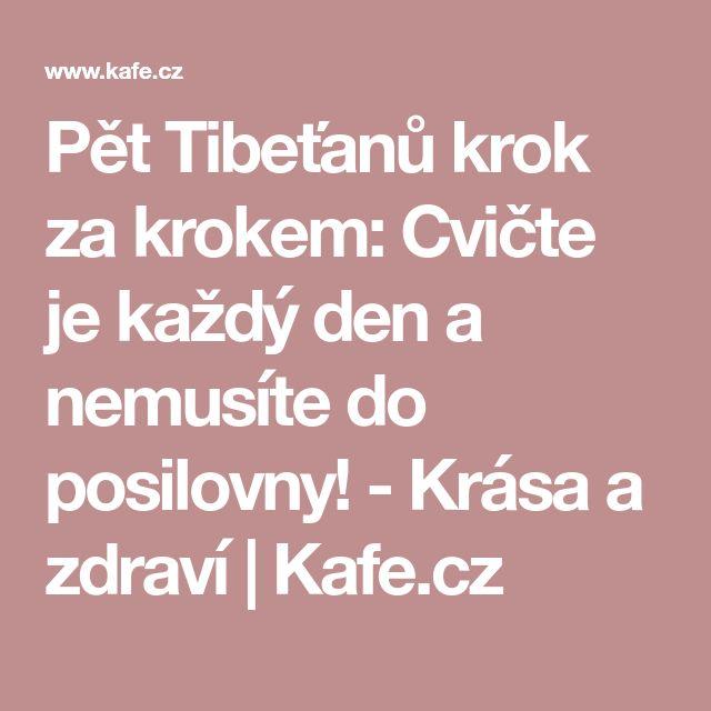 Pět Tibeťanů krok za krokem: Cvičte je každý den a nemusíte do posilovny! - Krása a zdraví   Kafe.cz