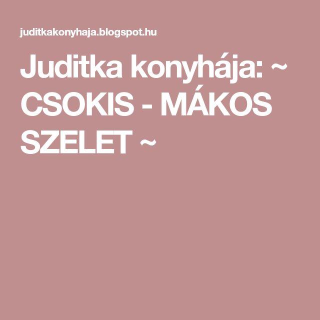 Juditka konyhája: ~ CSOKIS - MÁKOS SZELET ~
