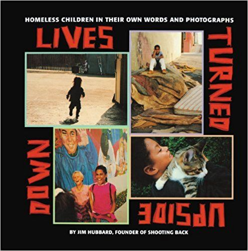 Amazon.com: Lives Turned Upside Down: Homeless Children in Their Own Words and Photographs (9781416968382): Jim Hubbard: Books