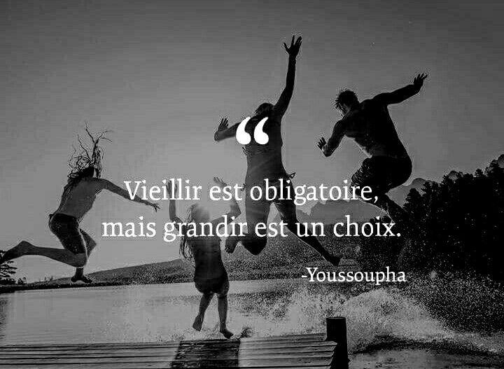 """""""Vieillir est obligatoire, mais grandir est un choix."""" Youssoupha"""