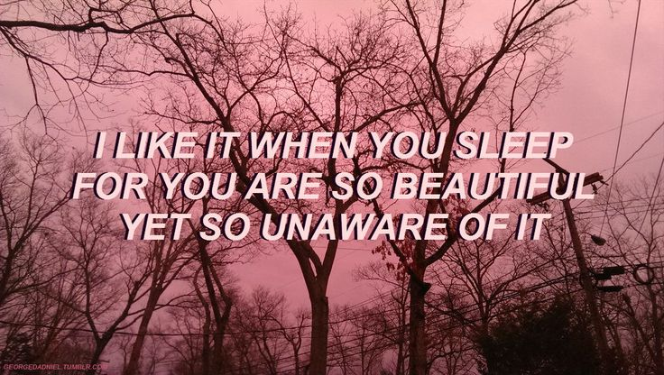 "#THE1975 / / #LOVEME / / ""I LIKE IT WHEN YOU SLEEP FOR YOU ARE SO BEAUTIFUL YET SO UNAWARE OF IT"""