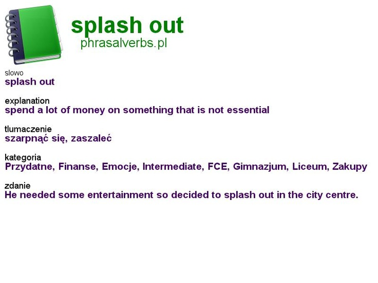 #shopping #phrasalverbs.pl, word: #splash out, explanation: spend a lot of money on something that is not essential, translation: szarpnąć się, zaszaleć
