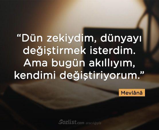 """""""Dün zekiydim, dünyayı değiştirmek isterdim. Ama bugün akıllıyım, kendimi değiştiriyorum."""" #mevlana #sözleri #şair #kitap #şiir #anlamlı #özlü #sözler #rumi #celaleddin"""