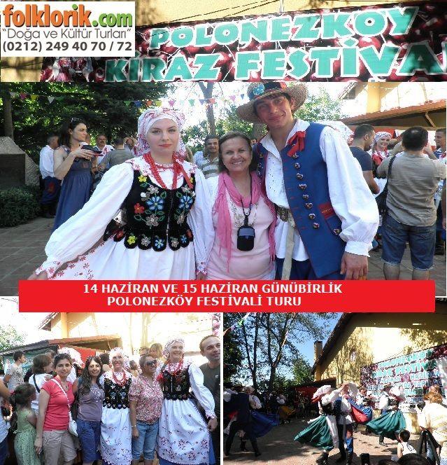 POLONEZKÖY KİRAZ FESTİVALİ Her yıl geleneksel olarak yapılmakta olan Polonezköy Kiraz festivali polonyadan gelen folklor ekipleri ile bir şenlik havasında kutlanıyor. Bu sene  14 Haziran ve 15 Haziran tarihlerinde yapılacak olan festival havasını yaşamak isterseniz Folklorik Turizm bu tarihlerde Günübirlik Polonezköy Turu düzenliyor.  Bilgi ve Rez. 0212.249.40.70