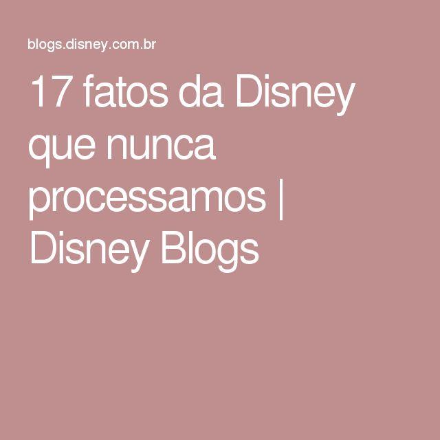 17 fatos da Disney que nunca processamos | Disney Blogs
