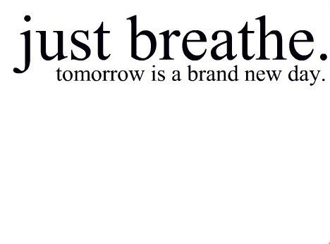 keep this in mind always: One Day Closer Quotes, Remember This, Just Breath, Good Things, Deep Breath, Thanks God, Positive Thoughts, Tomorrow Is A New Day, Quotes Inspiration Humor