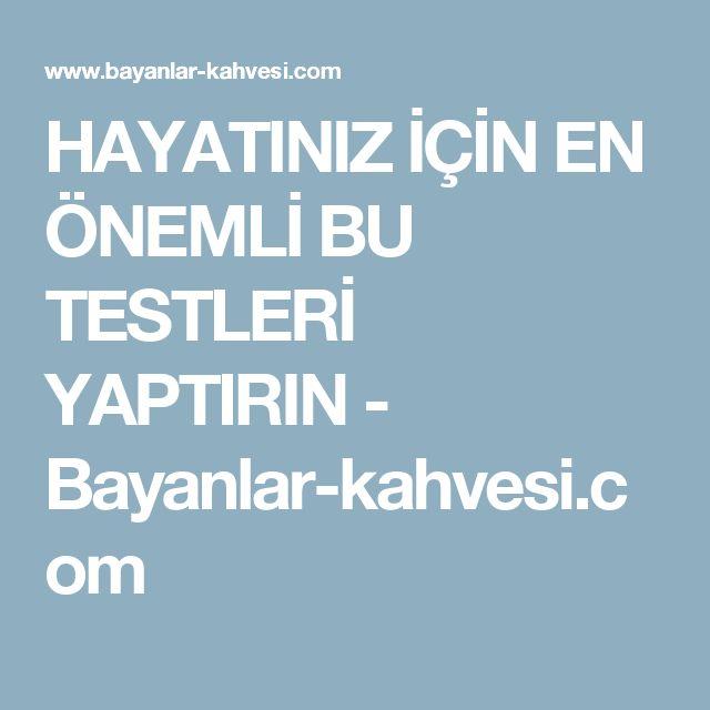 HAYATINIZ İÇİN EN ÖNEMLİ BU TESTLERİ YAPTIRIN - Bayanlar-kahvesi.com