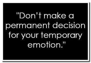 think firstThoughts, Permanent Deci, Remember This, Temporary Emotional, So True, Living, Inspiration Quotes, Wise Words, Good Advice