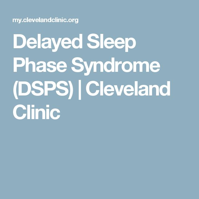 Delayed Sleep Phase Syndrome (DSPS) | Cleveland Clinic
