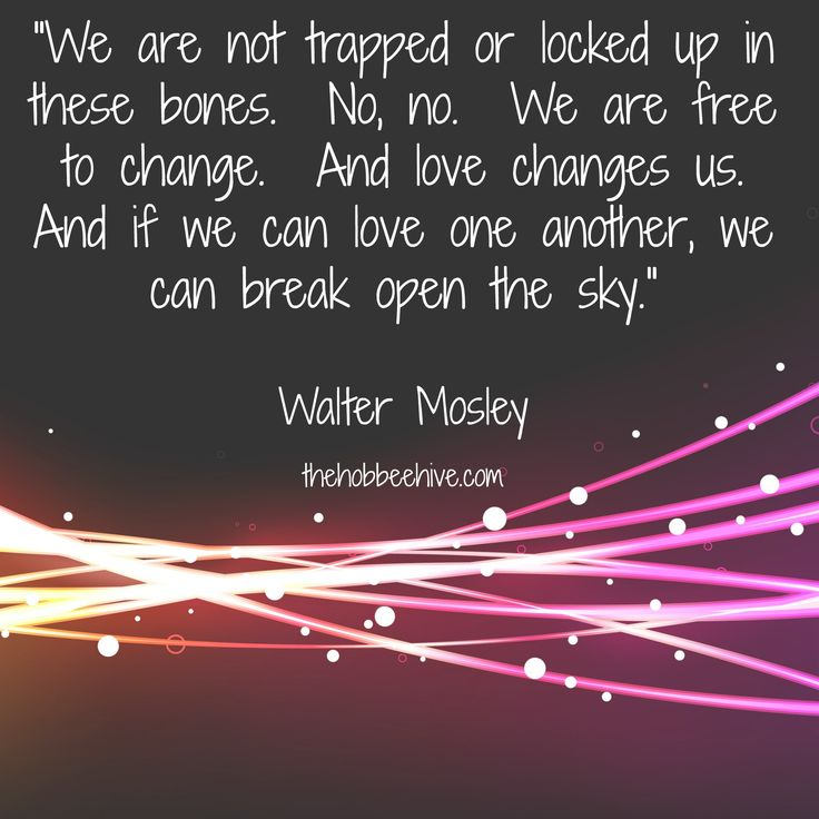 We Are Not Trapped Or Locked Up In These Bones. No, No. We Are Free To  Change. And Love Changes Us. And If We Can Love One Another, We Can Breau2026