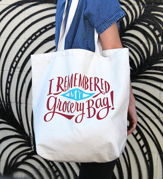 I have tons of grocery bags, yet somehow I forget to bring them EVERY SINGLE TIME I go to the grocery store. Commemorate this small (or large)
