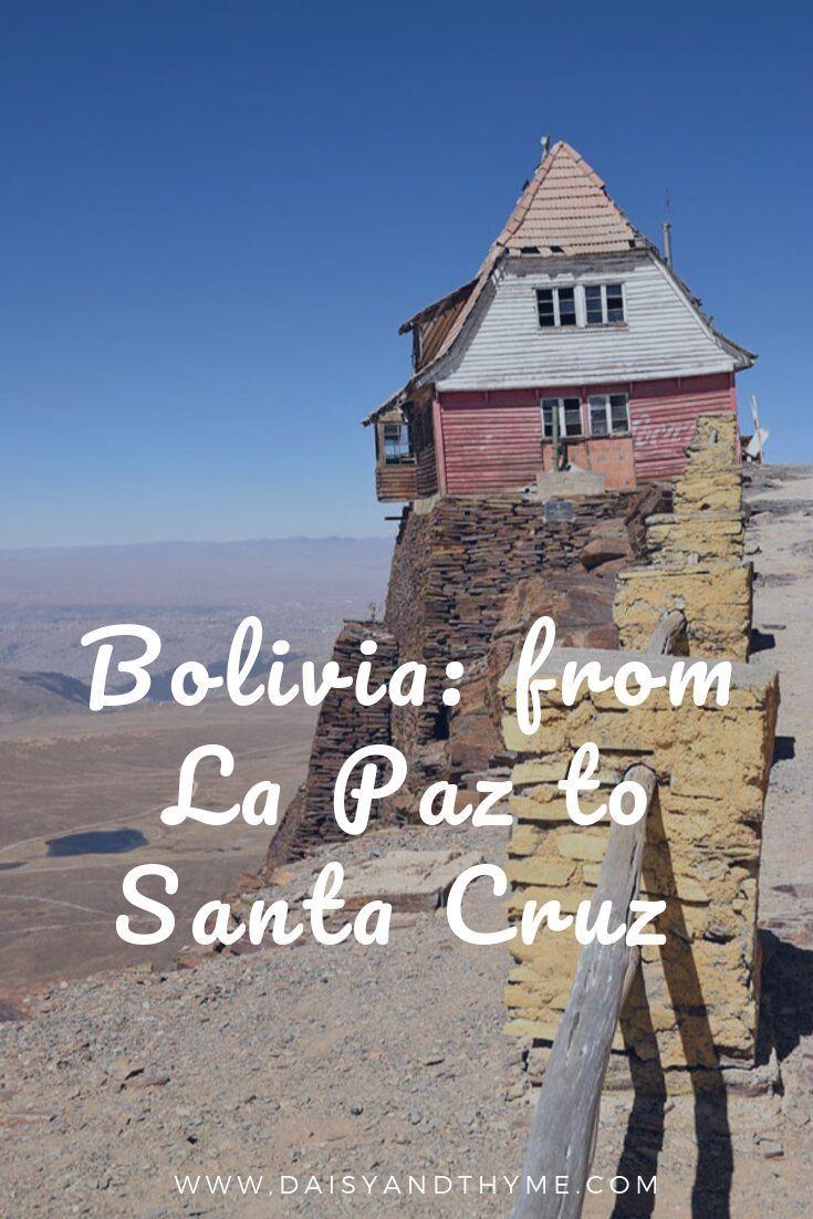 Bolivia From La Paz To Santa Cruz Daisy Thyme Bolivia Travel La Paz South America Travel