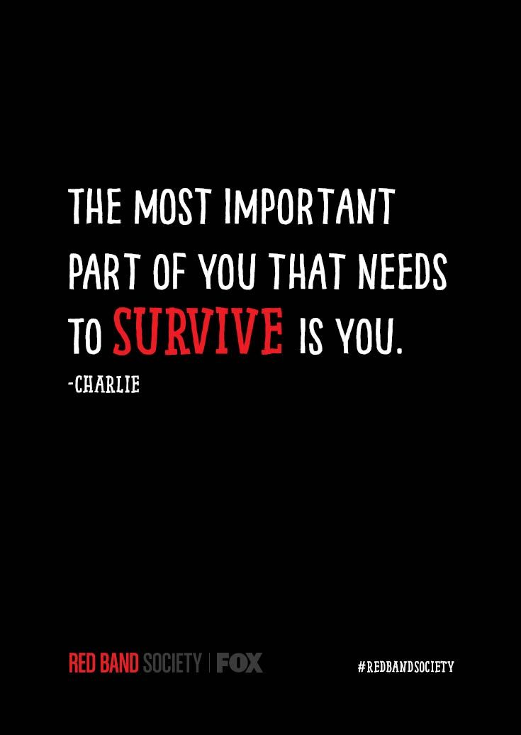 """""""The most important part of you that needs to survive is you."""" -Charlie #redbandsociety WED 