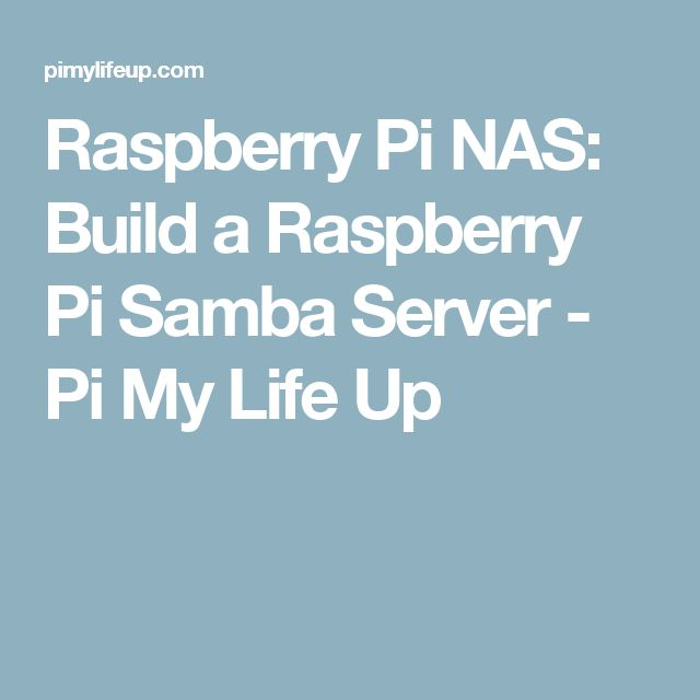Raspberry Pi NAS: Build a Raspberry Pi Samba Server - Pi My Life Up