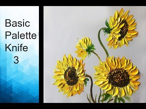 Paint Sunflowers  with Acrylic Paints and a Palette Knife - Basic Acryli...