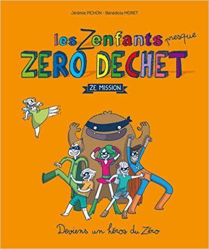 Amazon.fr - Les Zenfants zéro déchet - Ze Mission - Jérémie Pichon, Bénédicte Moret - Livres
