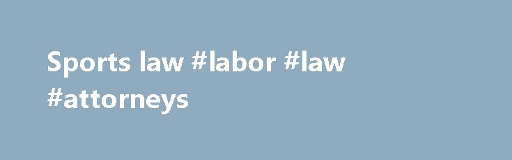 Sports law #labor #law #attorneys http://laws.nef2.com/2017/04/25/sports-law-labor-law-attorneys/  #sports law # Sports law sports law: an overview Sports Law encompasses a multitude areas of law brought together in unique ways. Issues such as antitrust, contracts, and torts are quite common. For further information in these areas see: Sports Law can be roughly divided into the areas of amateur, professional, and international sports. The distinction between a professional and amateur…